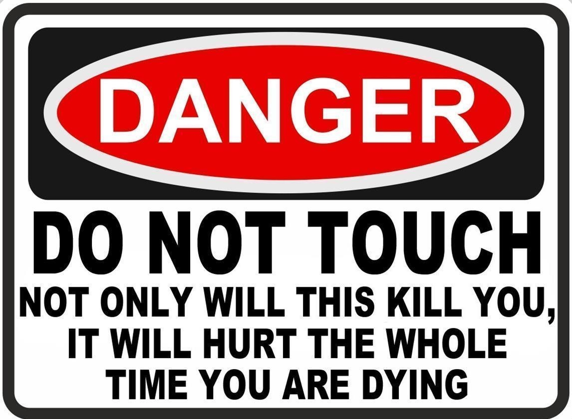 funny warning sign danger do not touch hurt while dying
